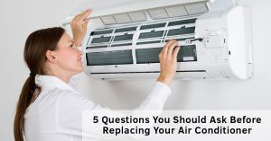 5 Questions You Should Ask Before Replacing Your Air Conditioner